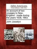 An Account of Two Voyages to New-England: Made During the Years 1638, 1663.