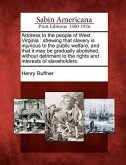 Address to the People of West Virginia: Shewing That Slavery Is Injurious to the Public Welfare, and That It May Be Gradually Abolished, Without Detri