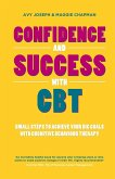 Confidence & Success with CBT: Small Steps to Achieve Your Big Goals with Cognitive Behaviour Therapy