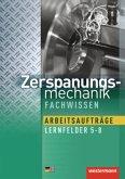 Zerspanungsmechanik, Lernfelder 5-8, Arbeitsaufträge