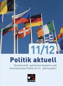 Politik aktuell 11/12 - Castner, Jan; Betz, Christine; Grossmann, Margit; Hitzler, Anita; Hoffmann, Sabine; Volkert, Thomas; Wölfl, Friedrich