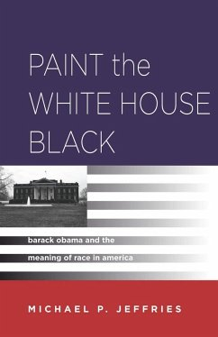 Paint the White House Black: Barack Obama and the Meaning of Race in America - Jeffries, Michael P.