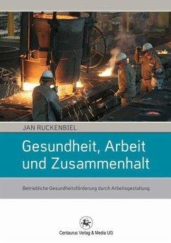 Gesundheit, Arbeit und Zusammenhalt - Ruckenbiel, Jan