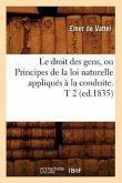 Le Droit Des Gens, Ou Principes de la Loi Naturelle Appliqués À La Conduite. T 2 (Ed.1835)