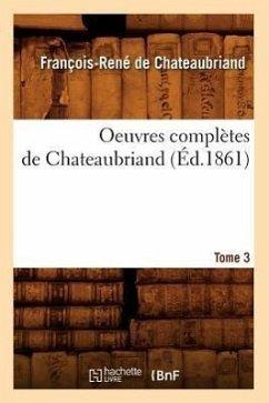 Oeuvres complètes de Chateaubriand. Tome 3 (Éd.1861) - de Chateaubriand F. R.