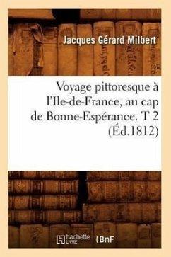 Voyage Pittoresque À l'Ile-De-France, Au Cap de Bonne-Espérance. T 2 (Éd.1812) - Milbert, Jacques Gérard