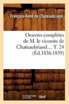 Oeuvres complètes de M. le vicomte de Chateaubriand. Tome 24 (Éd.1836-1839) - de Chateaubriand F. R.