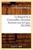 Le Brigand de la Cornouailles, Chronique Bretonne Sous La Ligue, (Éd.1860)