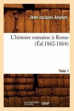 L'Histoire Romaine a Rome. Tome 1 (Ed.1862-1864) - Ampere J. J. Ampere, Jean-Jacques