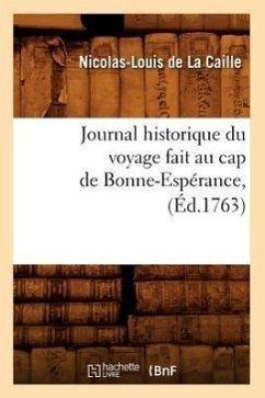 Journal Historique Du Voyage Fait Au Cap de Bonne-Espérance, (Éd.1763) - La Caille, Nicolas-Louis De