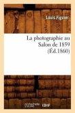 La Photographie Au Salon de 1859 (Éd.1860)