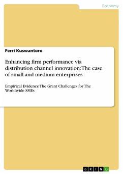 Enhancing firm performance via distribution channel innovation: The case of small and medium enterprises - Kuswantoro, Ferri