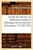 L'école des moeurs, ou Réflexions morales et historiques sur les maximes de la sagesse. T3 (Éd.1798)