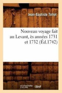 Nouveau Voyage Fait Au Levant, Ès Années 1731 Et 1732 (Éd.1742) - Tollot, Jean-Baptiste