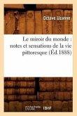 Le miroir du monde: notes et sensations de la vie pittoresque (Éd.1888)