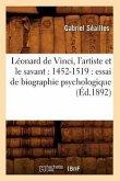 Léonard de Vinci, l'artiste et le savant: 1452-1519: essai de biographie psychologique (Éd.1892)