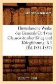 Hinterlassene Werke des Generals Carl von Clausewitz über Krieg und Kriegführung. B 1 (Éd.1832-1837)