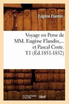 Voyage en Perse de MM. Eugène Flandin et Pascal Coste. Tome 1 (Éd.1851-1852) - Flandin E.