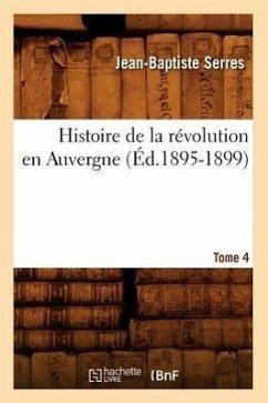 Histoire de la révolution en Auvergne. Tome 5 - Jean-Baptiste Serres