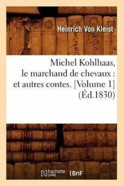 Michel Kohlhaas, le marchand de chevaux : et autres contes. [Volume 1 (Éd.1830) - Heinrich Von Kleist