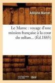 Le Maroc: Voyage d'Une Mission Française À La Cour Du Sultan (Éd.1885)
