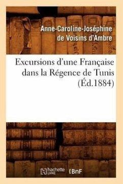 Excursions d'Une Française Dans La Régence de Tunis (Éd.1884) - de Voisins d'Ambre, Anne-Caroline Joséph