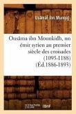 Ousâma Ibn Mounkidh, Un Émir Syrien Au Premier Siècle Des Croisades (1095-1188) (Éd.1886-1893)