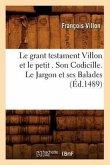 Le Grant Testament Villon Et Le Petit . Son Codicille. Le Jargon Et Ses Balades (Ed.1489)