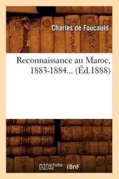 Reconnaissance Au Maroc, 1883-1884 (Éd.1888) - de Foucauld, Charles