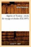 Algérie Et Tunisie: Récits de Voyage Et Études (Éd.1893)