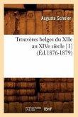 Trouvères Belges Du Xiie Au Xive Siècle [1] (Éd.1876-1879)
