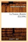 La Tunisie, Illustrée (Éd.1896)