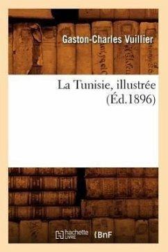 La Tunisie, Illustrée (Éd.1896) - Vuillier, Gaston-Charles