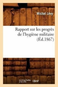Rapport Sur Les Progres de L'Hygiene Militaire, (Ed.1867) - Levy, Michel