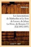 Les lamentations de Matheolus et Le livre de Leesce, de Jehan Le Fèvre, de Ressons.T2 (Éd.1892-1895)