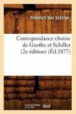 Correspondance Choisie de Goethe Et Schiller (2e Édition) (Éd.1877)