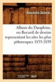 Album du Dauphine, ou Recueil de dessins representant les sites les plus pittoresques 1835-1839