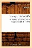 Congrès Des Sociétés Savantes Savoisiennes, 6 Session (Éd.1883)
