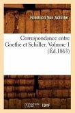 Correspondance Entre Goethe Et Schiller. Volume 1 (Éd.1863)