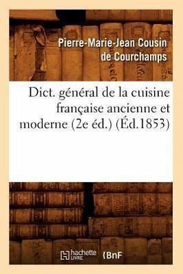 Dict. Général de la Cuisine Française Ancienne Et Moderne (2e Éd ...