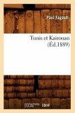 Tunis Et Kairouan, (Éd.1889)