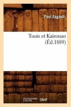 Tunis Et Kairouan, (Éd.1889) - Fagault, Paul