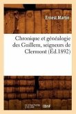Chronique Et Généalogie Des Guillem, Seigneurs de Clermont (Éd.1892)