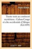 Trente Mois Au Continent Mystérieux: Gabon-Congo Et Côte Occidentale d'Afrique (Éd.1899)