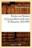 Études sur l'histoire de la procédure civile chez les Romains, (Éd.1896)