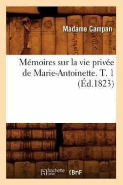 Mémoires sur la vie privée de Marie-Antoinette. T. 3 (Éd.1823) - Madame Campan