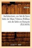 Architecture, ou Art de bien bâtir de Marc Vitruve Pollion mis de latin en françois (Éd.1618)