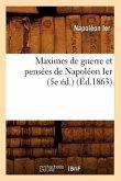 Maximes de guerre et pensées de Napoléon Ier (5e éd.) (Éd.1863)