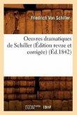 Oeuvres Dramatiques de Schiller (Édition Revue Et Corrigée) (Éd.1842)