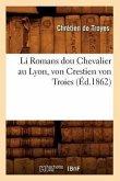 Li Romans Dou Chevalier Au Lyon, Von Crestien Von Troies, (Éd.1862)